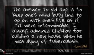 Leon Edel quote : The answer to old ...