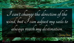 Jimmy Dean quote : I can t change ...