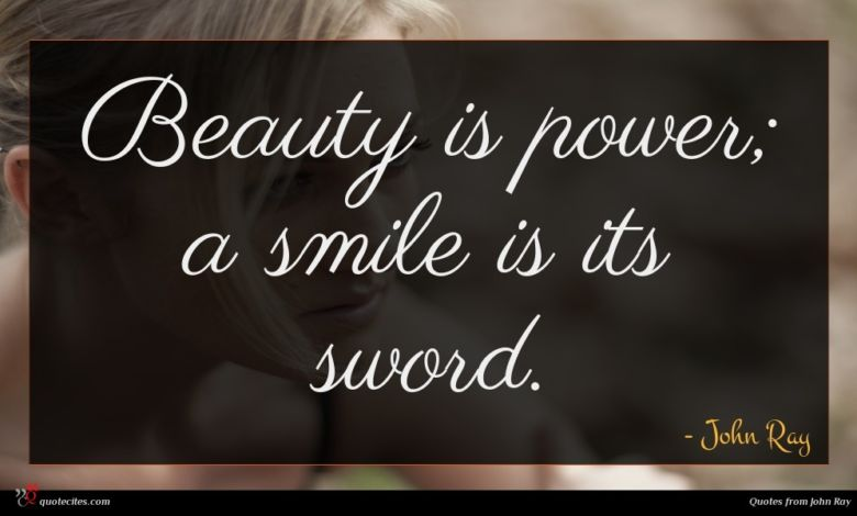 Beauty is power; a smile is its sword.