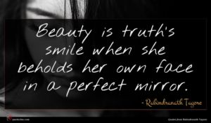 Rabindranath Tagore quote : Beauty is truth's smile ...