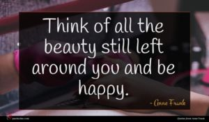 Anne Frank quote : Think of all the ...