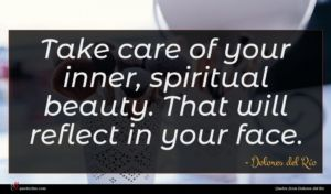 Dolores del Río quote : Take care of your ...