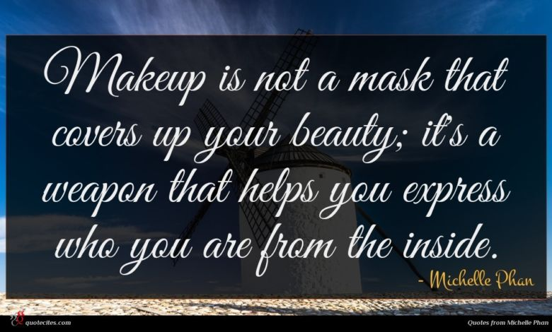 Makeup is not a mask that covers up your beauty; it's a weapon that helps you express who you are from the inside.