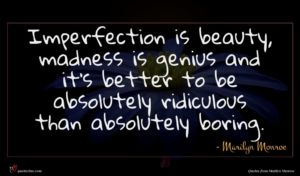 Marilyn Monroe quote : Imperfection is beauty madness ...