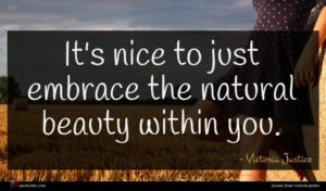 Victoria Justice quote : It's nice to just ...