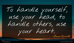 Eleanor Roosevelt quote : To handle yourself use ...