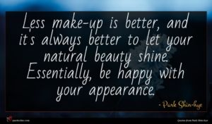 Park Shin-hye quote : Less make-up is better ...