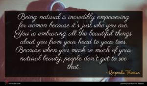 Rozonda Thomas quote : Being natural is incredibly ...