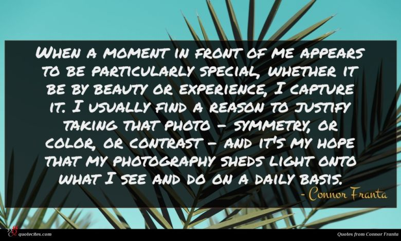 Photo of Connor Franta quote : When a moment in …