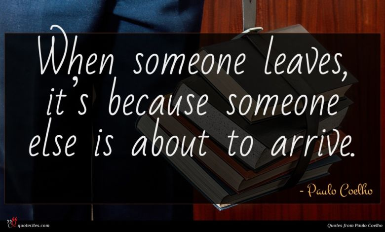 When someone leaves, it's because someone else is about to arrive.
