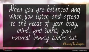 Christy Turlington quote : When you are balanced ...