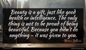 Monica Bellucci quote : Beauty is a gift ...