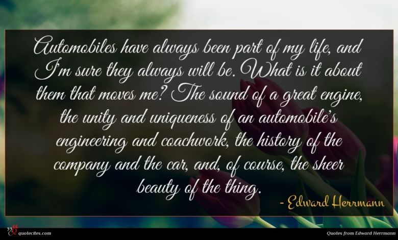 Photo of Edward Herrmann quote : Automobiles have always been …