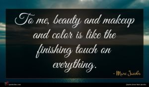 Marc Jacobs quote : To me beauty and ...