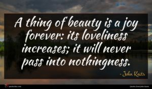 John Keats quote : A thing of beauty ...
