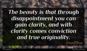 Conan O'Brien quote : The beauty is that ...