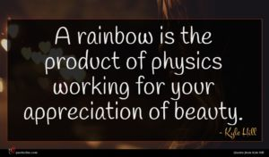 Kyle Hill quote : A rainbow is the ...