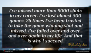 Michael Jordan quote : I ve missed more ...