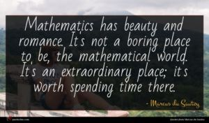 Marcus du Sautoy quote : Mathematics has beauty and ...