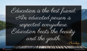 Chanakya quote : Education is the best ...