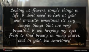 Francois Nars quote : Looking at flowers simple ...