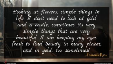 Photo of Francois Nars quote : Looking at flowers simple …