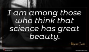 Marie Curie quote : I am among those ...