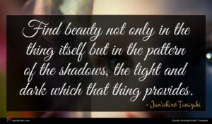 Jun'ichirō Tanizaki quote : Find beauty not only ...