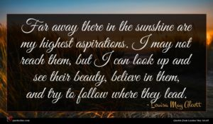 Louisa May Alcott quote : Far away there in ...