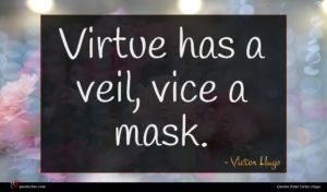 Victor Hugo quote : Virtue has a veil ...