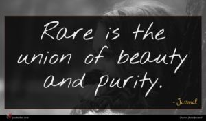 Juvenal quote : Rare is the union ...