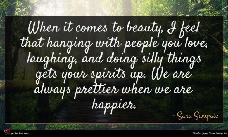 When it comes to beauty, I feel that hanging with people you love, laughing, and doing silly things gets your spirits up. We are always prettier when we are happier.