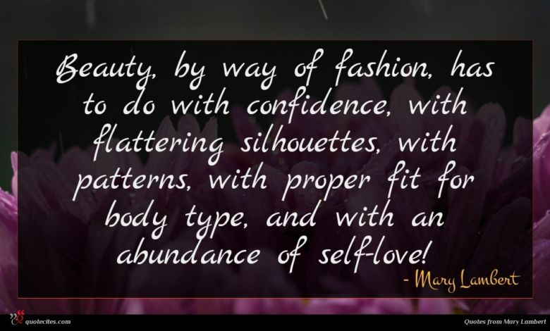 Beauty, by way of fashion, has to do with confidence, with flattering silhouettes, with patterns, with proper fit for body type, and with an abundance of self-love!