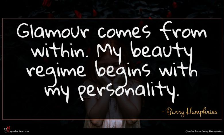 Glamour comes from within. My beauty regime begins with my personality.