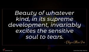 Edgar Allan Poe quote : Beauty of whatever kind ...