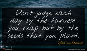 Robert Louis Stevenson quote : Don t judge each ...