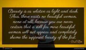Paul Klee quote : Beauty is as relative ...