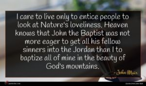 John Muir quote : I care to live ...