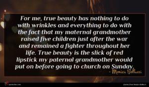 Monica Bellucci quote : For me true beauty ...