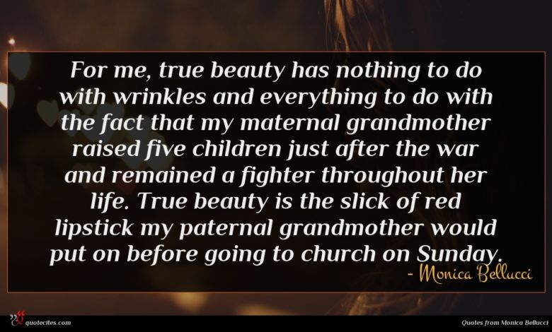 Photo of Monica Bellucci quote : For me true beauty …