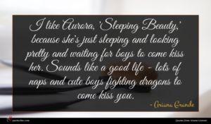 Ariana Grande quote : I like Aurora 'Sleeping ...