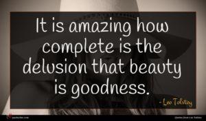 Leo Tolstoy quote : It is amazing how ...