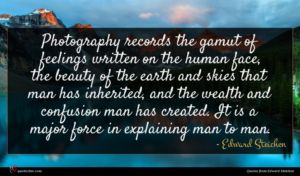 Edward Steichen quote : Photography records the gamut ...