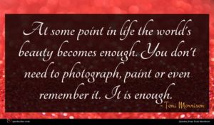 Toni Morrison quote : At some point in ...