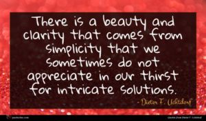 Dieter F. Uchtdorf quote : There is a beauty ...