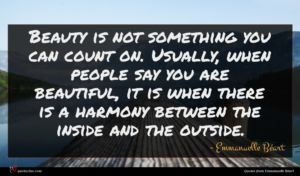 Emmanuelle Béart quote : Beauty is not something ...