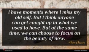 Steve Gleason quote : I have moments where ...