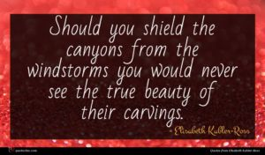 Elisabeth Kubler-Ross quote : Should you shield the ...