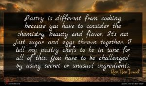 Ron Ben-Israel quote : Pastry is different from ...