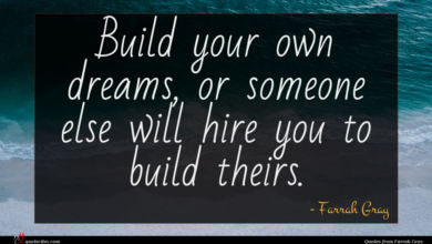 Photo of Farrah Gray quote : Build your own dreams …